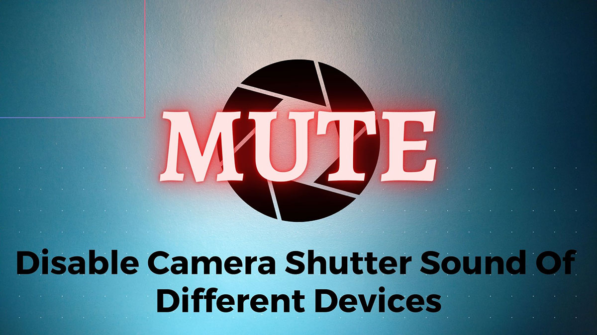 How To Disable Camera Shutter Sound In Android And Ios Geeky Guide